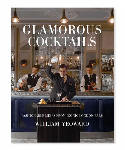 Recipe Book - Glamorous Cocktails: Fashionable mixes from iconic London bars
